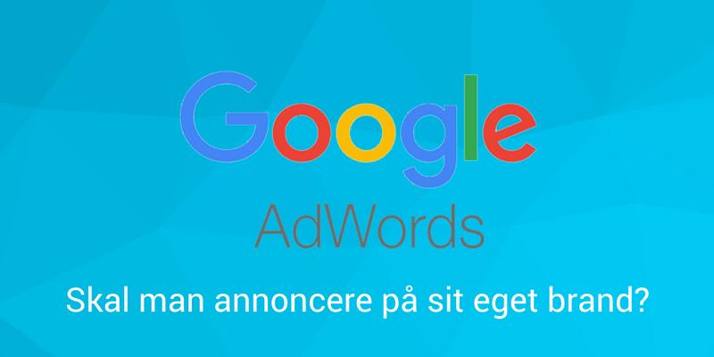 Google AdWords - Skal man annoncere på sit eget brand