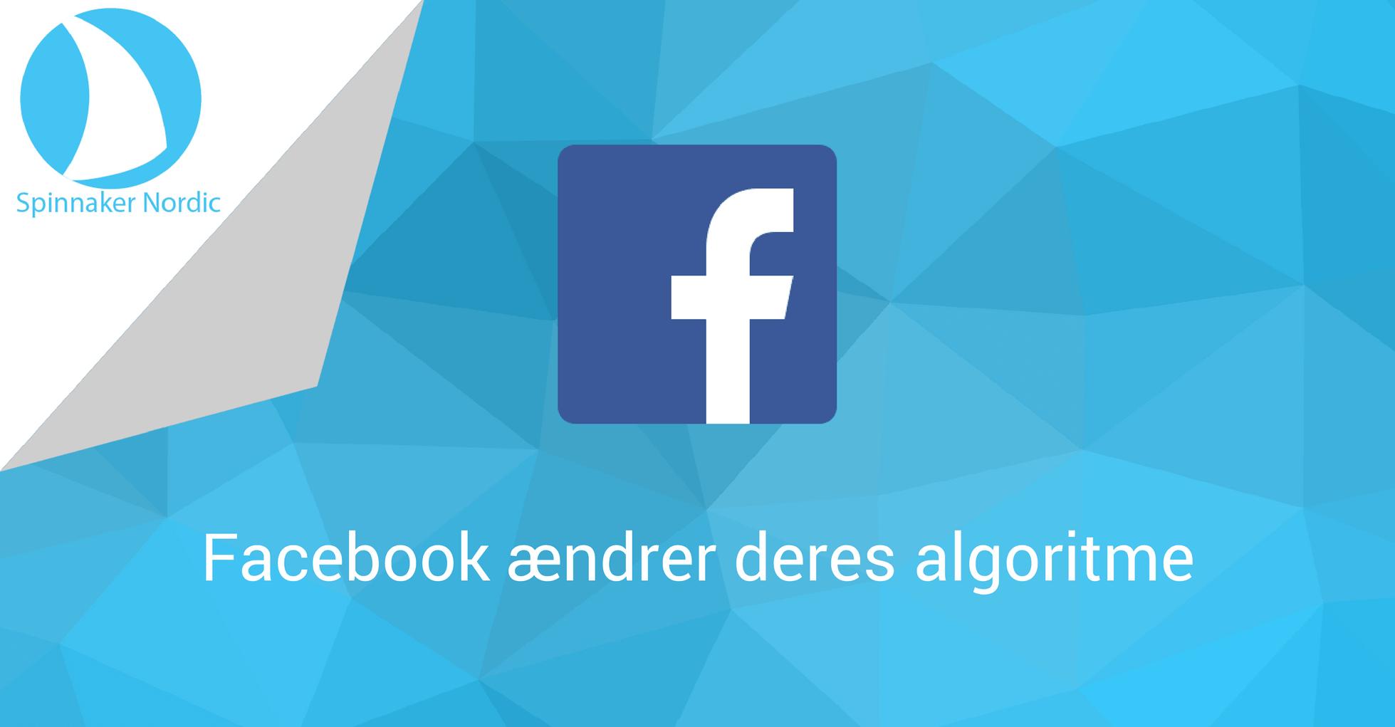 Facebook ændrer deres algoritme - Blogindlæg - Spinnaker Nordic-