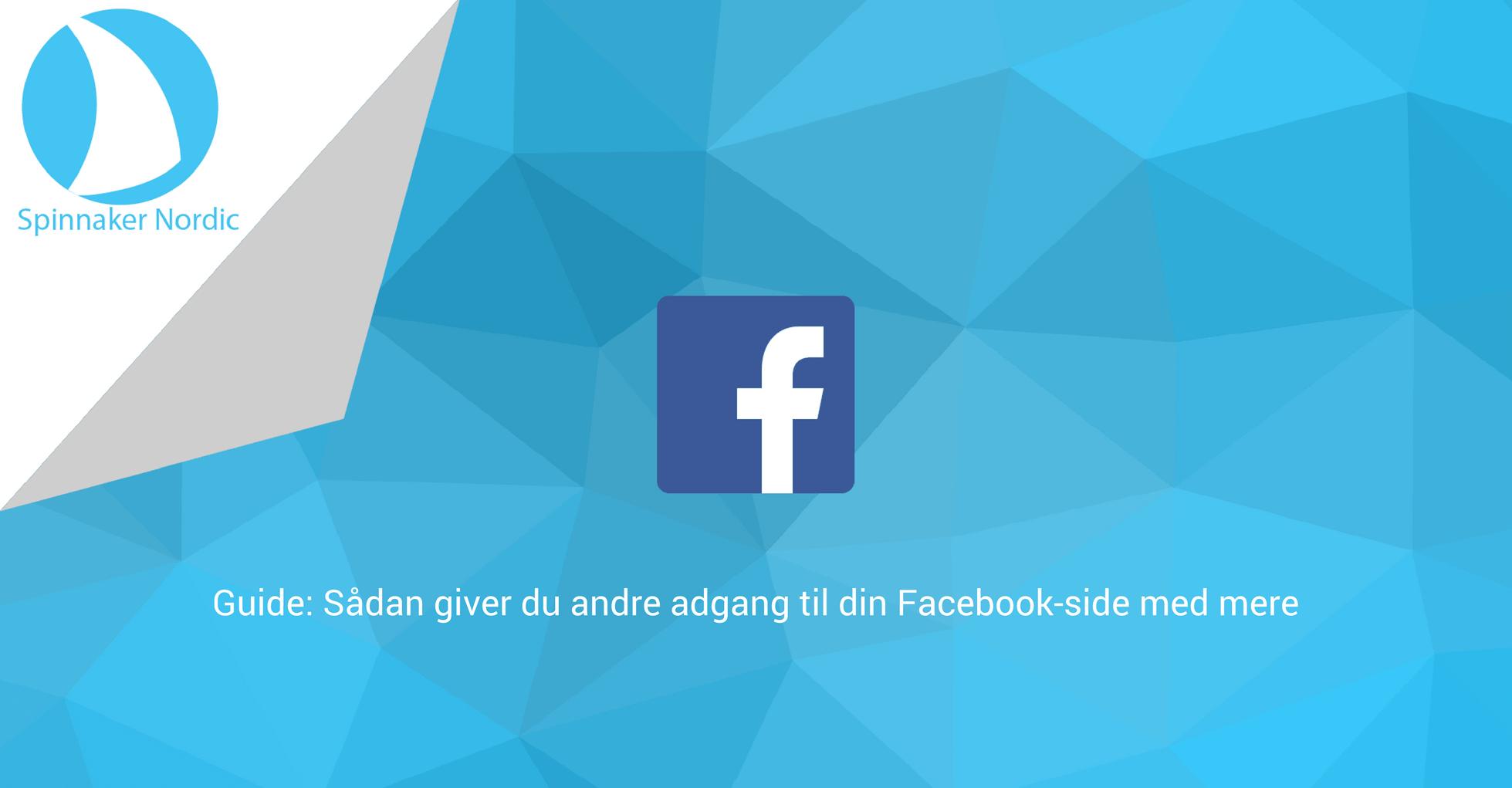 Guide - Sådan giver du andre adgang til din Facebook-side med mere